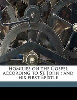 Homilies On The Gospel According To St. John: and his first Epistle Volume 29