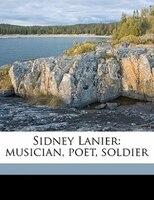 Sidney Lanier: Musician, Poet, Soldier