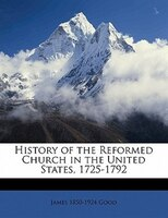 History Of The Reformed Church In The United States, 1725-1792