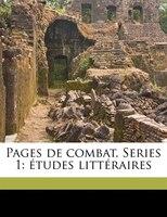 Pages De Combat. Series 1: Études Littéraires