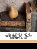 The Tiffany Studios Collection Of Notable Oriental Rugs