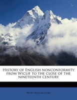 History of English nonconformity from Wiclif to the close of the nineteenth century