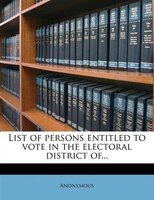 List Of Persons Entitled To Vote In The Electoral District Of...