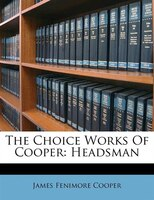 The Choice Works Of Cooper: Headsman