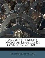 Annales Del Museo Nacional: República De Costa Rica, Volume 1