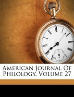American Journal Of Philology, Volume 27