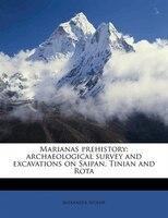 Marianas Prehistory: Archaeological Survey And Excavations On Saipan, Tinian And Rota