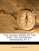 The Sacred Books Of The East: The Satapatha-brahmana, Pt. 3