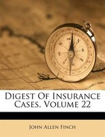 Digest Of Insurance Cases, Volume 22