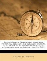 Bullarii Romani Continuatio Summorum Pontificum Clementis Xiii, Clementis Xiv, Pii Vi, Pii Vii, Leonis Xii, Pii Viii [et Gregorii