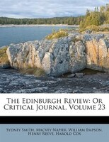 The Edinburgh Review: Or Critical Journal, Volume 23