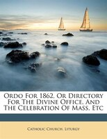 Ordo For 1862, Or Directory For The Divine Office, And The Celebration Of Mass, Etc