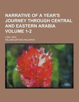 Narrative of a Year's Journey Through Central and Eastern Arabia; (1862-1863) Volume 1-2