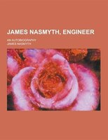 James Nasmyth, Engineer; An Autobiography