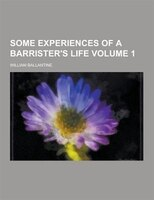Some Experiences of a Barrister's Life Volume 1
