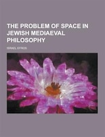 The Problem of Space in Jewish Mediaeval Philosophy