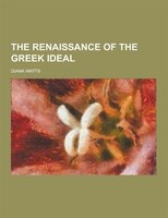 The Renaissance of the Greek Ideal