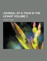 Journal of a Tour in the Levant Volume 3