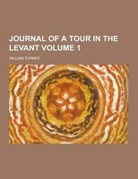 Journal of a Tour in the Levant Volume 1