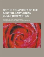 On the Polyphony of the Assyrio-Babylonian Cuneiform Writing; A Letter to Professot Renouf