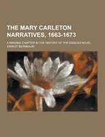 The Mary Carleton Narratives, 1663-1673; A Missing Chapter in the History of the English Novel