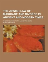 The Jewish Law of Marriage and Divorce in Ancient and Modern Times; And Its Relation to the Law of the State