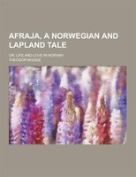 Afraja, a Norwegian and Lapland Tale; Or, Life and Love in Norway