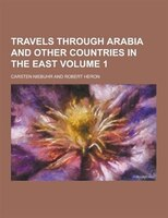 Travels Through Arabia and Other Countries in the East Volume 1