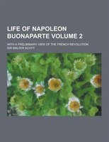 Life of Napoleon Buonaparte; With a Preliminary View of the French Revolution Volume 2