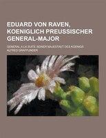 Eduard Von Raven, Koeniglich Preussischer General-Major; General a la Suite Seiner Majestaet Des Koenigs