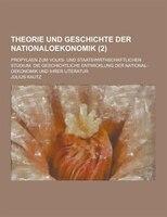 Theorie Und Geschichte Der Nationaloekonomik; Propylaen Zum Volks- Und Staatswirthschaftlichen Studium. Die Geschichtliche Entwick