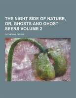 The Night Side of Nature, Or, Ghosts and Ghost Seers Volume 2