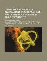 Marcus P. Norton et al, Complainant, V. European and North American Railway Et ALS, Respondents; Pleadings and Proofs ...