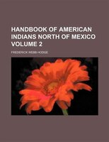 Handbook of American Indians North of Mexico Volume 2