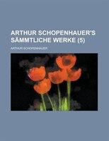 Arthur Schopenhauer's Sammtliche Werke (5 )