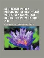 Neues Archiv Fur Preussisches Recht Und Verfahren So Wie Fur Deutsches Privatrecht (13)