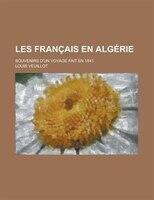Les Français En Algérie; Souvenirs D'un Voyage Fait En 1841