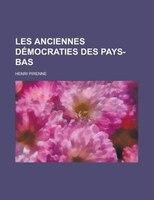 Les Anciennes Democraties Des Pays-bas - Henri Pirenne