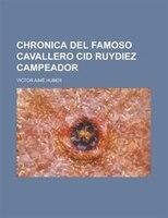 Chronica Del Famoso Cavallero Cid Ruydiez Campeador