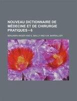 Nouveau Dictionnaire de Médecine et de Chirurgie Pratiques (6)