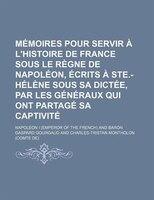 Mémoires Pour Servir À L'histoire De France Sous Le Règne De Napoléon, Écrits À