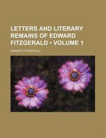 Letters and Literary Remains of Edward Fitzgerald (Volume 1 )