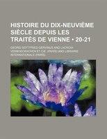 Histoire Du Dix-Neuvième Siècle Depuis Les Traités de Vienne (20-21)