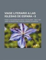 Viage Literario a Las Iglesias de España (8); Viage a Las Iglesias de Vique Y de Solsona 1806 Y 1807