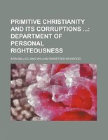 Primitive Christianity and Its Corruptions; Department of Personal Righteousness