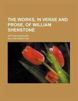 The Works, in Verse and Prose, of William Shenstone; With Decorations