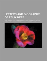 Letters And Biography Of Felix Neff; Protestant Missionary In Switzerland, The Department Of Isere And The High Alps