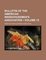 Bulletin of the American Warehousemen's Association (Volume 15)