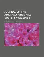 Journal of the American Chemical Society (Volume 3 )