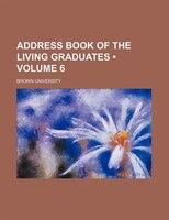 Address Book of the Living Graduates (Volume 6)